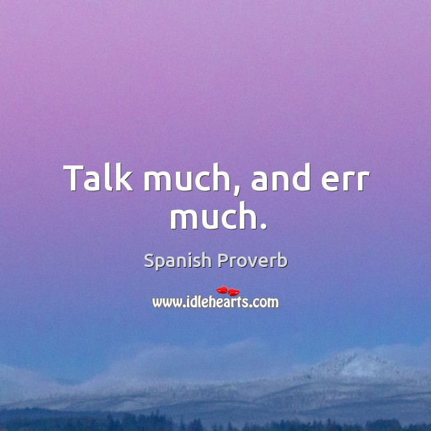 Image, Talk much, and err much.