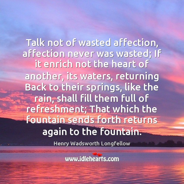 Image, Talk not of wasted affection, affection never was wasted; If it enrich