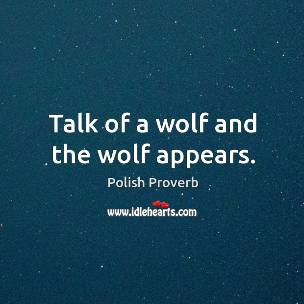 Talk of a wolf and the wolf appears. Polish Proverbs Image