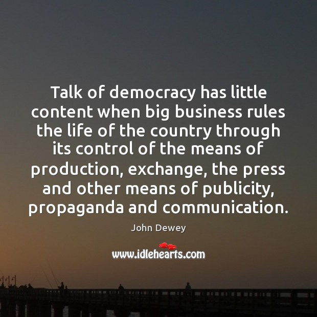 Talk of democracy has little content when big business rules the life John Dewey Picture Quote