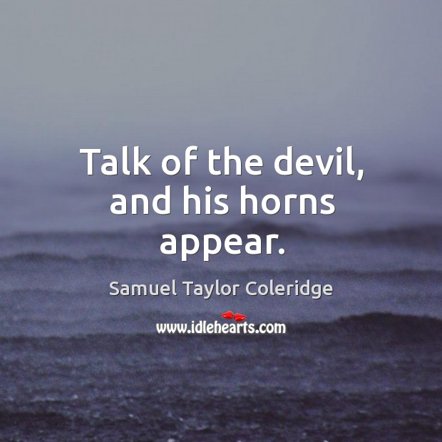 Talk of the devil, and his horns appear. Image