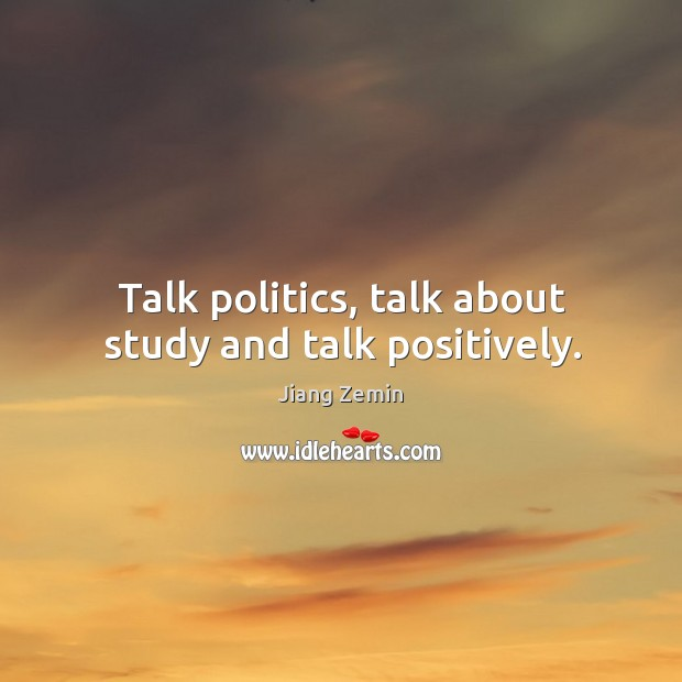 Talk politics, talk about study and talk positively. Image