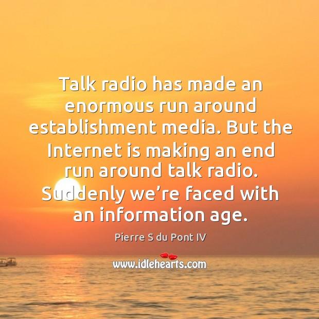 Talk radio has made an enormous run around establishment media. Pierre S du Pont IV Picture Quote