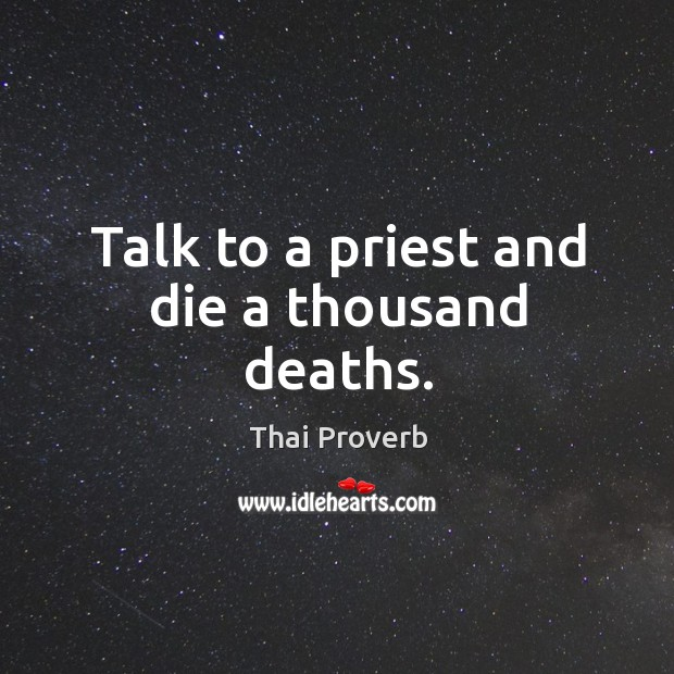 Talk to a priest and die a thousand deaths. Thai Proverbs Image