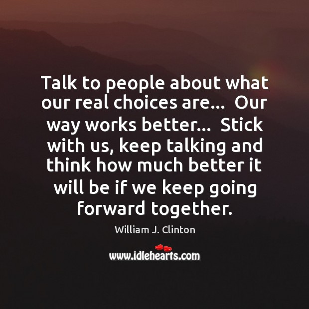 Talk to people about what our real choices are…  Our way works Image