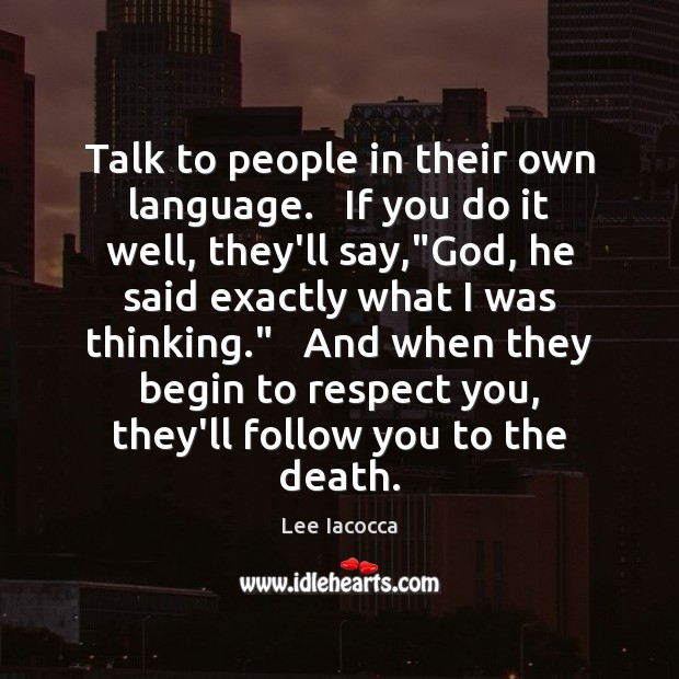 Talk to people in their own language.   If you do it well, Image