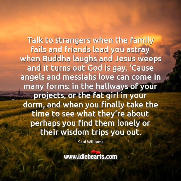 Talk to strangers when the family fails and friends lead you astray Image