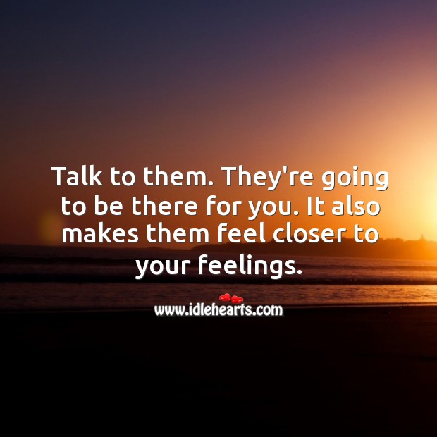 Image, Talk to them. It also makes them feel closer to your feelings.