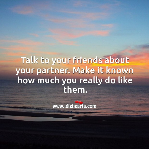 Talk to your friends about your partner. Image