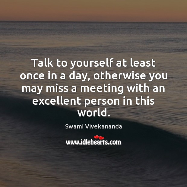 Talk To Yourself Atleast Once A Day
