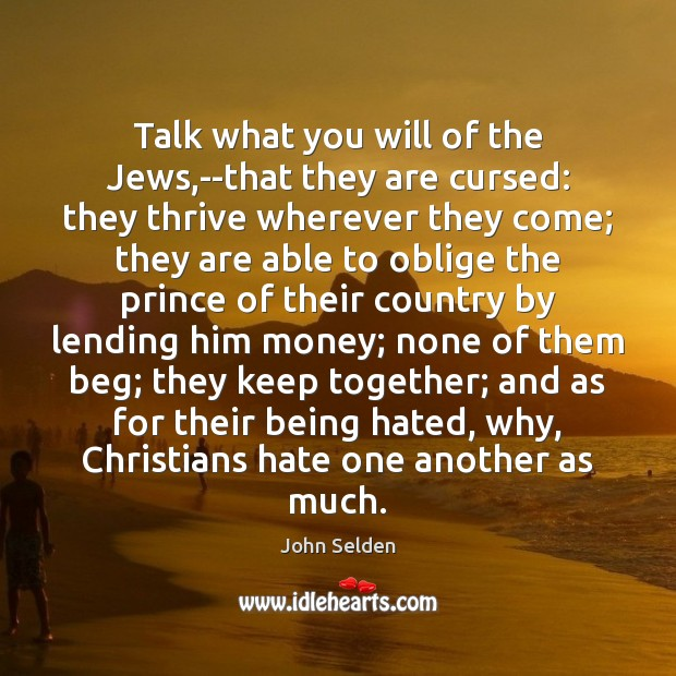 Talk what you will of the Jews,–that they are cursed: they John Selden Picture Quote