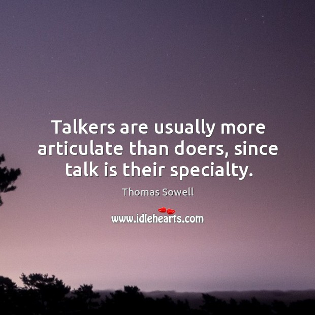 Image, Talkers are usually more articulate than doers, since talk is their specialty.