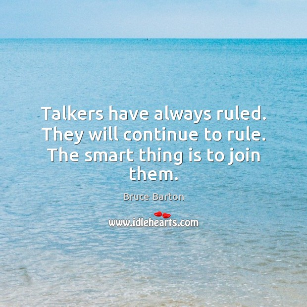 Image, Talkers have always ruled. They will continue to rule. The smart thing is to join them.