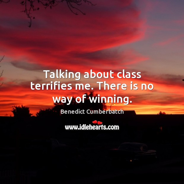 Image, Talking about class terrifies me. There is no way of winning.
