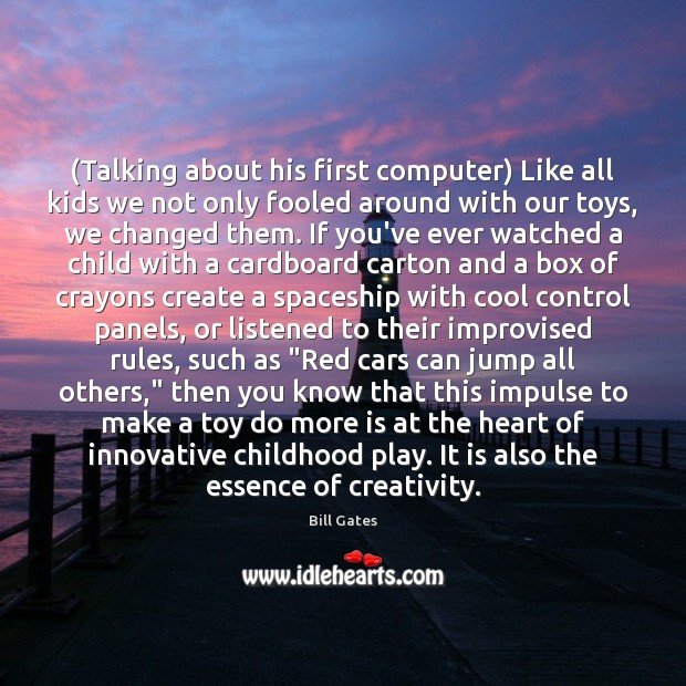 (Talking about his first computer) Like all kids we not only fooled Cool Quotes Image