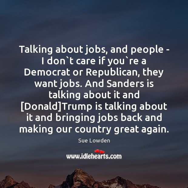 Talking about jobs, and people – I don`t care if you` Image