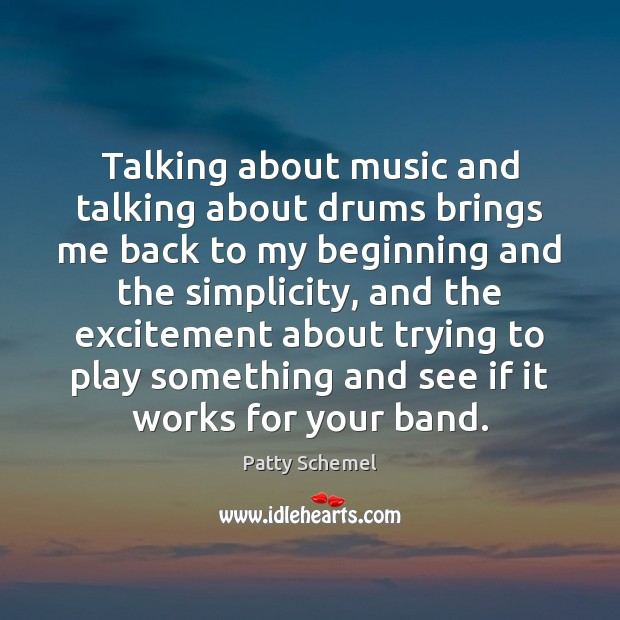 Talking about music and talking about drums brings me back to my Patty Schemel Picture Quote