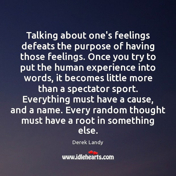 Image, Talking about one's feelings defeats the purpose of having those feelings. Once