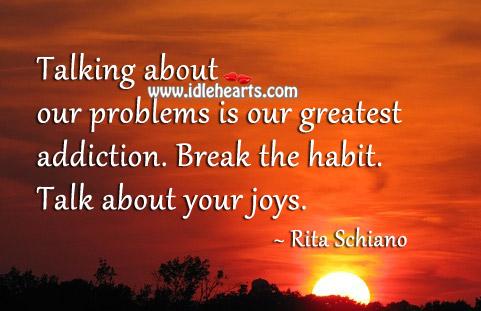 Break The Habit. Talk About Your Joys.