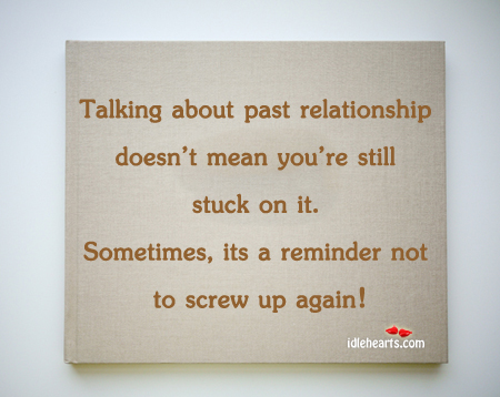 Talking About Past Relationship Doesn't Mean…
