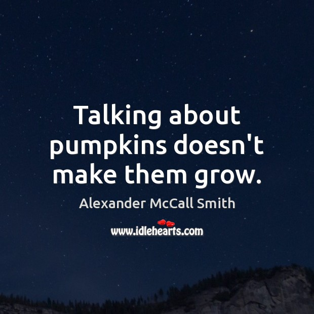 Talking about pumpkins doesn't make them grow. Image