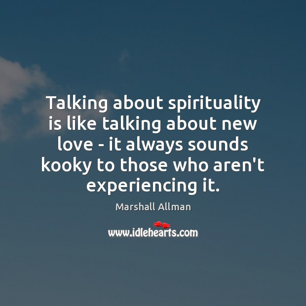 Talking about spirituality is like talking about new love – it always Image