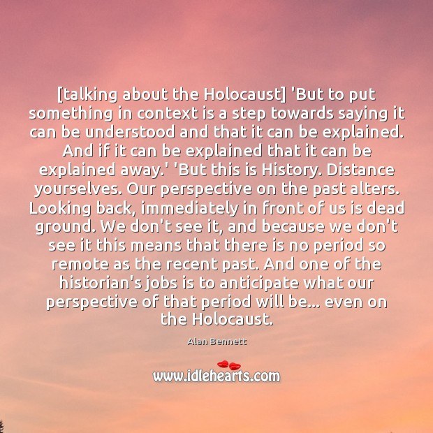 Image, [talking about the Holocaust] 'But to put something in context is a
