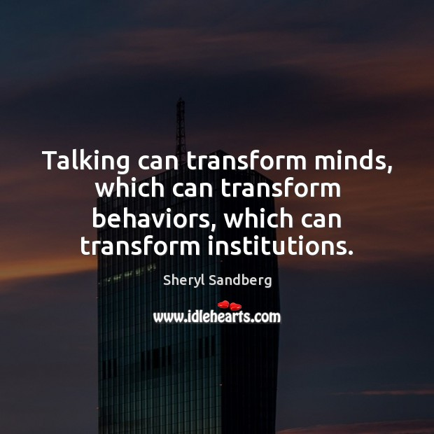 Talking can transform minds, which can transform behaviors, which can transform institutions. Image