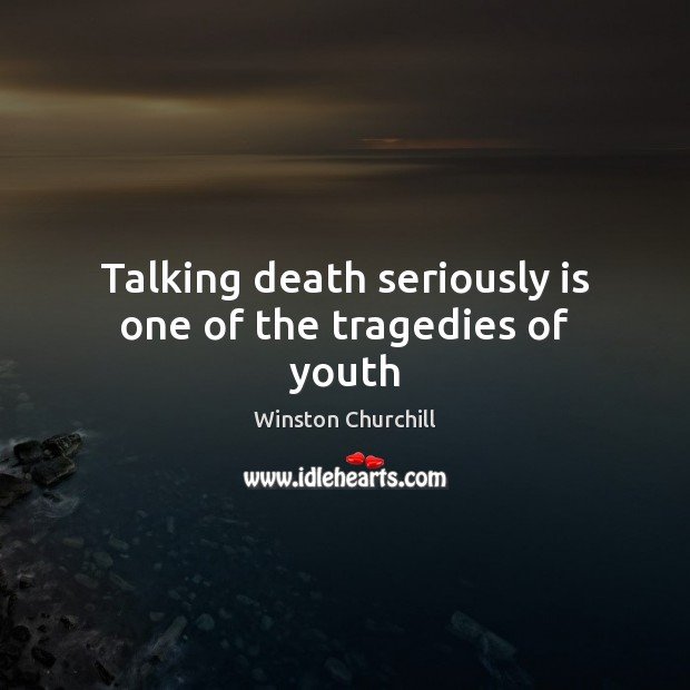 Image, Talking death seriously is one of the tragedies of youth
