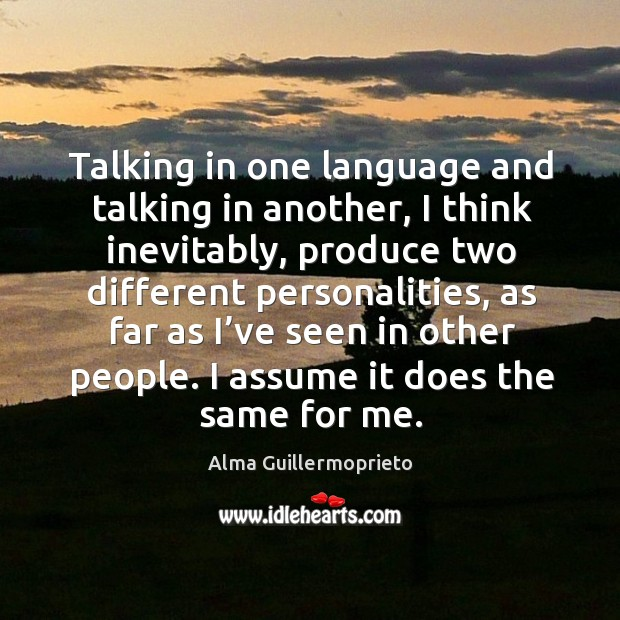 Image, Talking in one language and talking in another, I think inevitably
