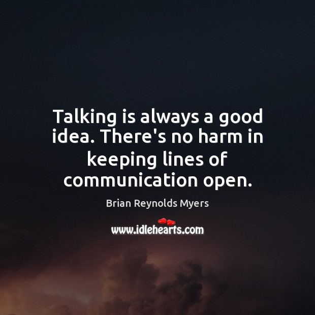 Image, Talking is always a good idea. There's no harm in keeping lines of communication open.