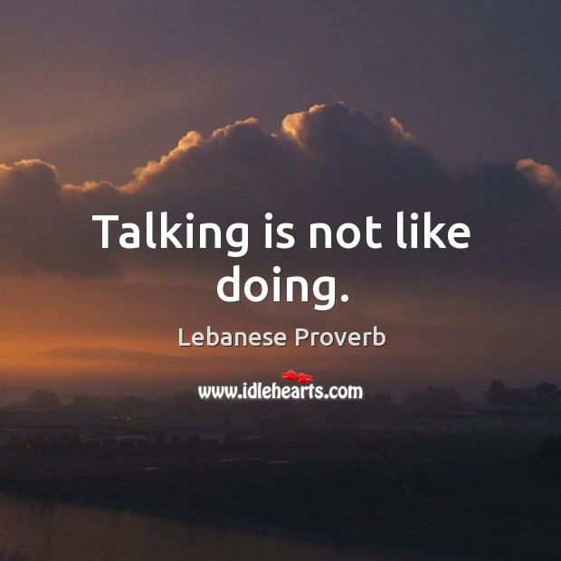 Talking is not like doing. Lebanese Proverbs Image
