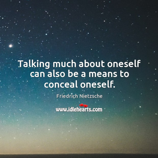 Image, Talking much about oneself can also be a means to conceal oneself.