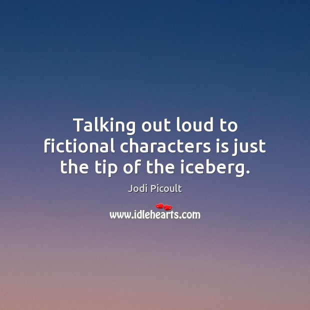 Image, Talking out loud to fictional characters is just the tip of the iceberg.