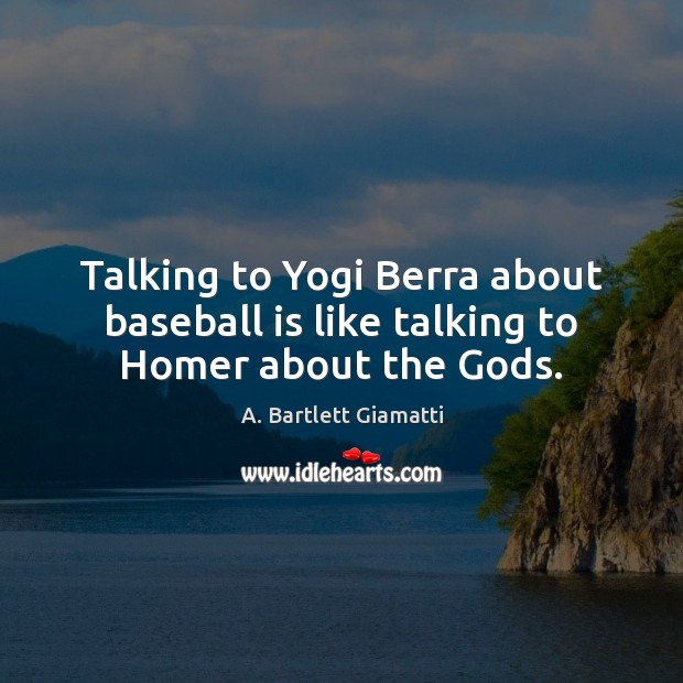 Image, Talking to Yogi Berra about baseball is like talking to Homer about the Gods.