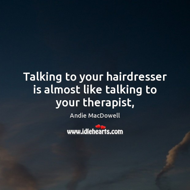 Image, Talking to your hairdresser is almost like talking to your therapist,