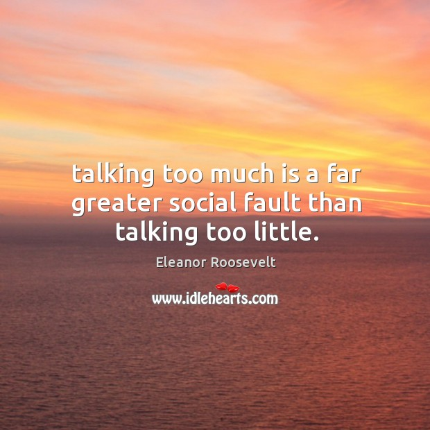 Image, Talking too much is a far greater social fault than talking too little.