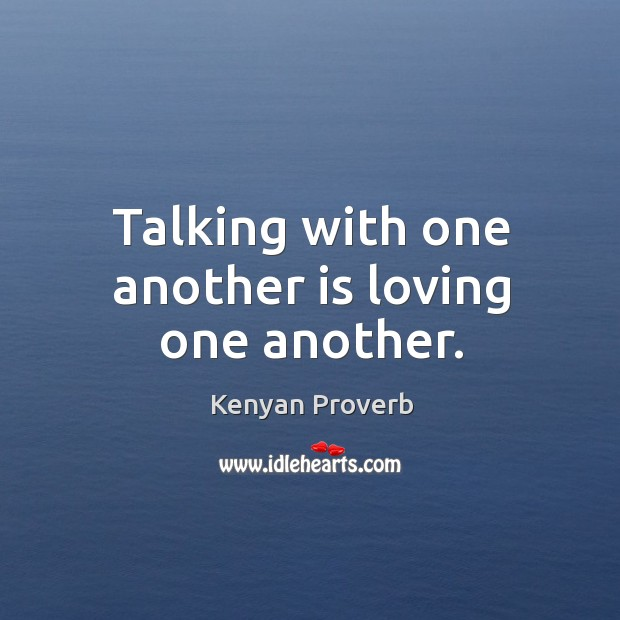 Talking with one another is loving one another. Kenyan Proverbs Image