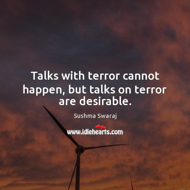 Talks with terror cannot happen, but talks on terror are desirable. Image