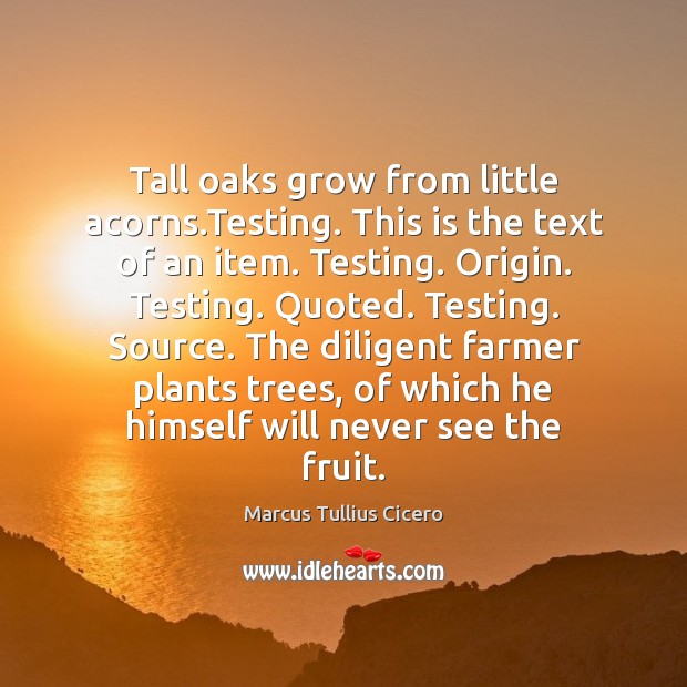 Tall oaks grow from little acorns.Testing. This is the text of Image