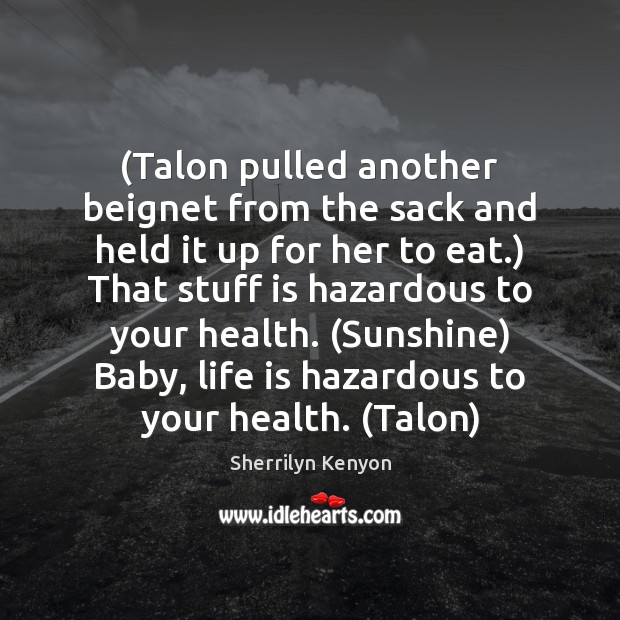 (Talon pulled another beignet from the sack and held it up for Sherrilyn Kenyon Picture Quote