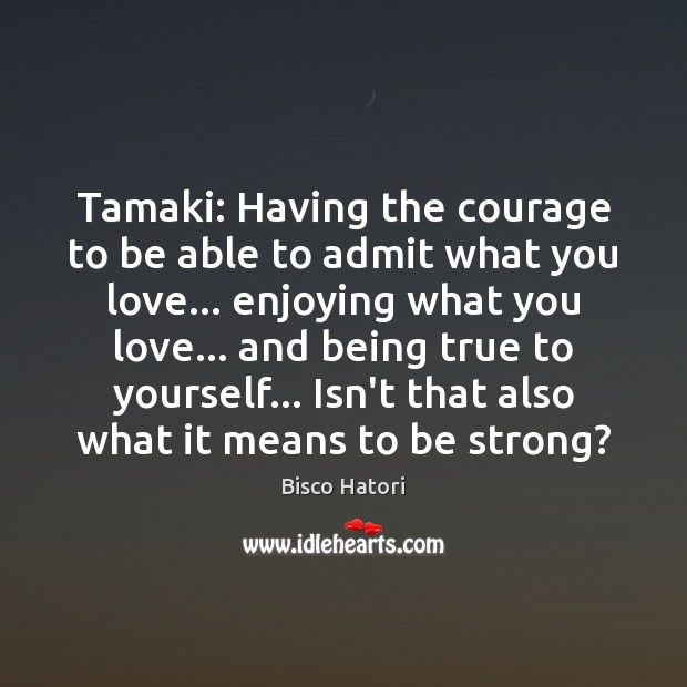 Tamaki: Having the courage to be able to admit what you love… Image