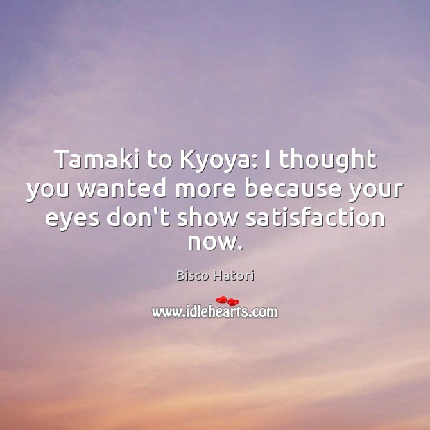 Tamaki to Kyoya: I thought you wanted more because your eyes don't show satisfaction now. Image