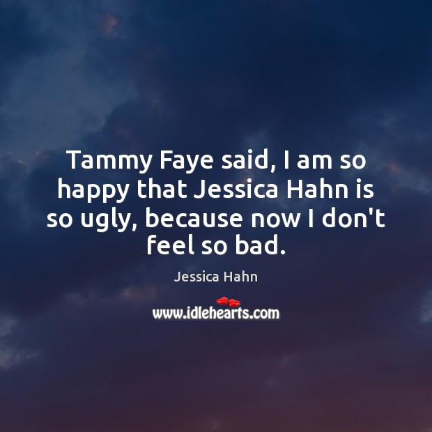 Tammy Faye said, I am so happy that Jessica Hahn is so Image