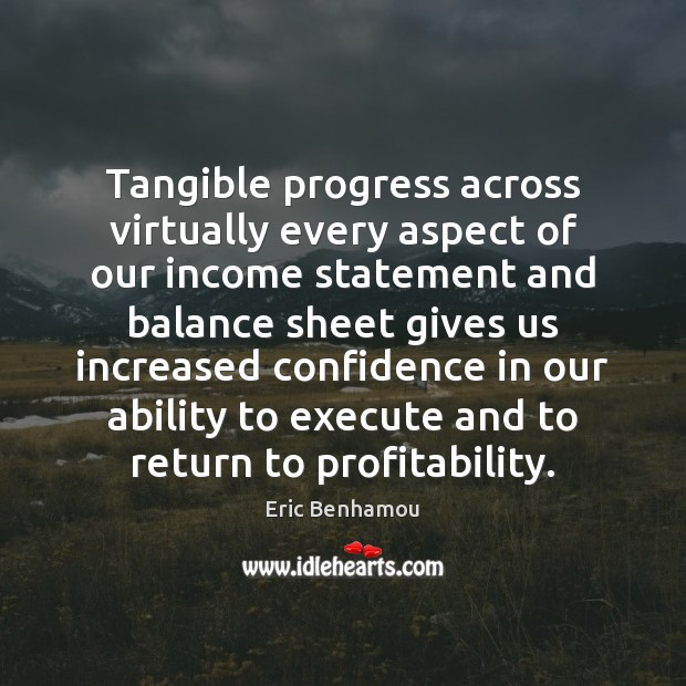 Tangible progress across virtually every aspect of our income statement Progress Quotes Image