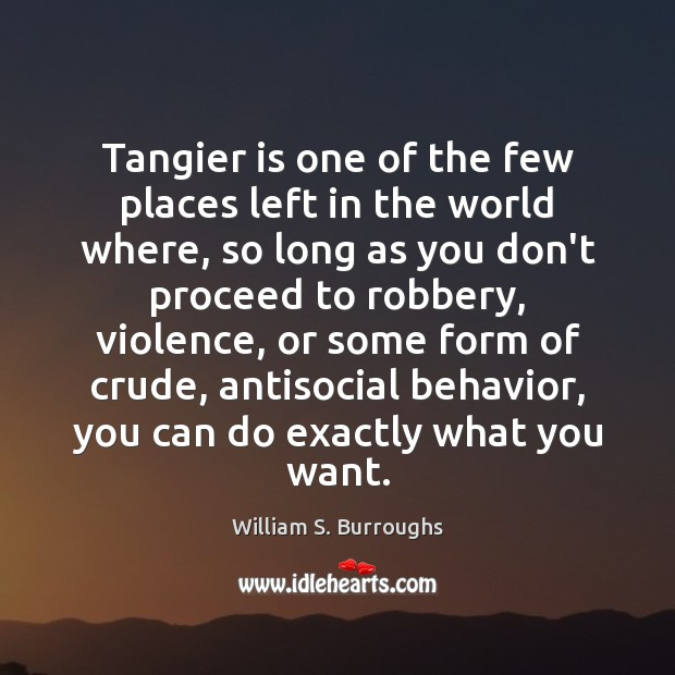 Tangier is one of the few places left in the world where, Behavior Quotes Image