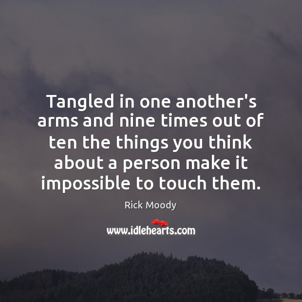 Tangled in one another's arms and nine times out of ten the Rick Moody Picture Quote