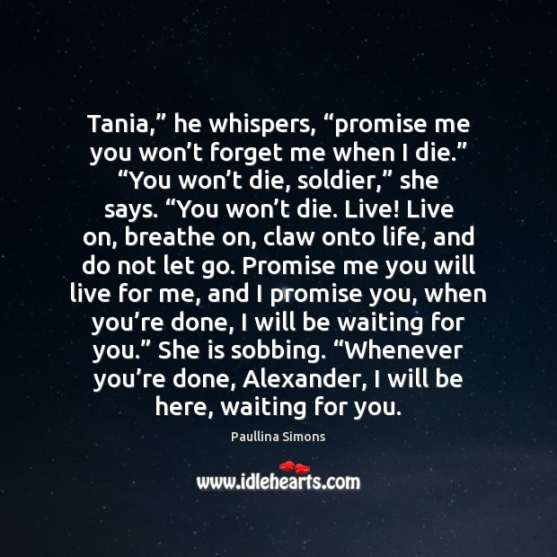 "Tania,"" he whispers, ""promise me you won't forget me when I Paullina Simons Picture Quote"