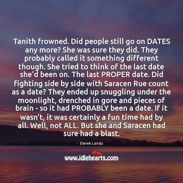 Image, Tanith frowned. Did people still go on DATES any more? She was