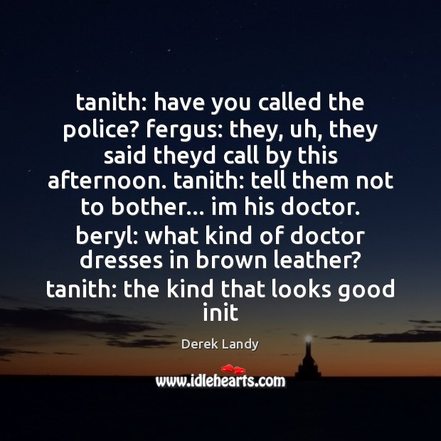 Image, Tanith: have you called the police? fergus: they, uh, they said theyd